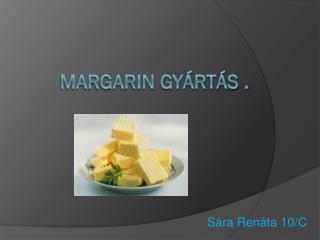Margarin Gyártás .
