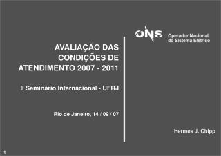 AVALIAÇÃO DAS CONDIÇÕES DE ATENDIMENTO 2007 - 2011 II Seminário Internacional - UFRJ