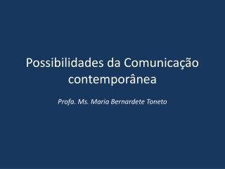 Possibilidades da Comunicação contemporânea