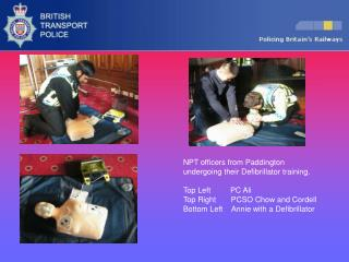NPT officers from Paddington undergoing their Defibrillator training. Top Left         PC Ali