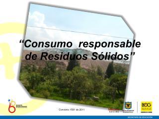 """""""Consumo  responsable de Residuos Sólidos"""""""