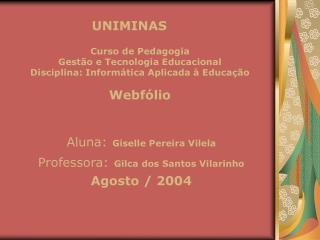 Aluna: Giselle Pereira Vilela Professora: Gilca dos Santos Vilarinho  Agosto / 2004