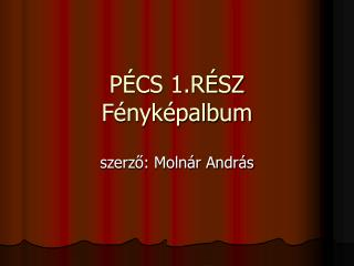 PÉCS 1.RÉSZ Fényképalbum