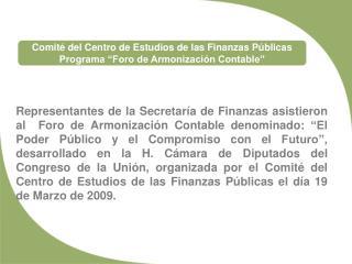 """Comité del Centro de Estudios de las Finanzas Públicas Programa """"Foro de Armonización Contable"""""""