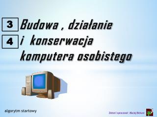Budowa , działanie  i   konserwacja komputera osobistego