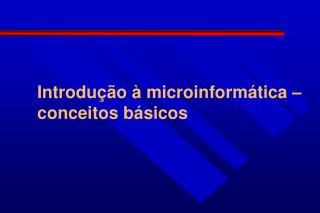 Introdução à microinformática – conceitos básicos