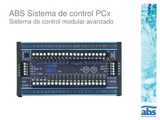 ABS Sistema de control PCx Sistema de control modular avanzado