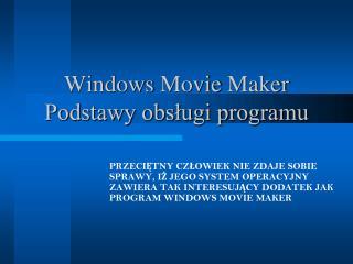 Windows  Movie Maker Podstawy obsługi programu