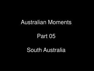 Australian Moments Part 05 South Australia