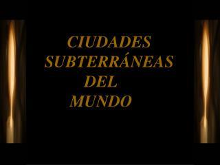 CIUDADES     SUBTERRÁNEAS DEL MUNDO