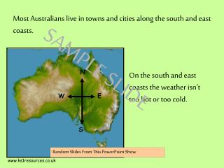 Most Australians live in towns and cities along the south and east coasts.