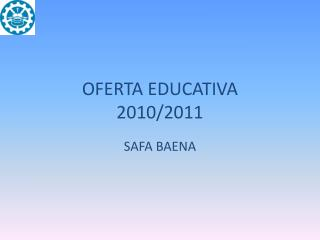OFERTA EDUCATIVA  2010/2011