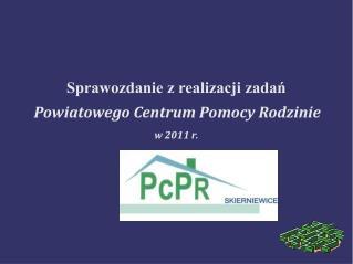 Sprawozdanie z realizacji zadań Powiatowego Centrum Pomocy Rodzinie  w 2011 r.