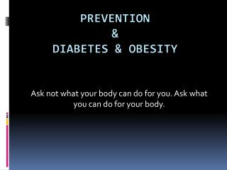 Ask not what your body can do for you. Ask what you can do for your body.