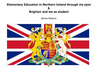 Elementary Education in Northern Ireland through my eyes & Brighton and me as student