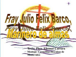 Fray Julio Felix Barco, Marinero de almas