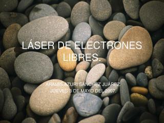 L ÁSER DE ELECTRONES LIBRES.
