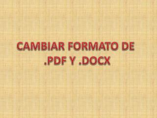 CAMBIAR FORMATO DE  .PDF Y .DOCX