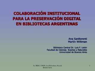 COLABORACIÓN INSTITUCIONAL PARA LA PRESERVACIÓN DIGITAL EN BIBLIOTECAS ARGENTINAS Ana Sanllorenti