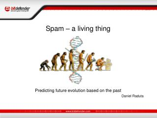 Spam – a living thing Predicting future evolution based on the past Daniel Raduta