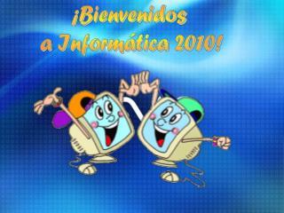 �Bienvenidos  a Inform�tica 2010!