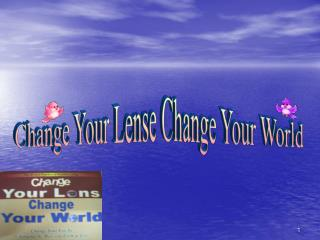 Change Your Lense Change Your World