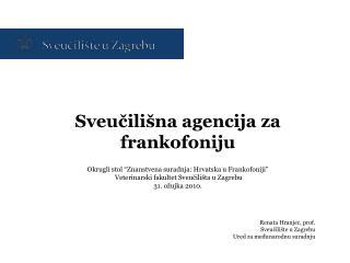 """Sveučilišna agencija za frankofoniju Okrugli stol """"Znanstvena suradnja: Hrvatska u Frankofoniji"""""""