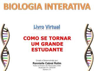 Criado e Desenvolvido por: Ronnielle Cabral Rolim Todos os Direitos são Reservados 2008.