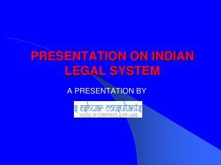PRESENTATION ON INDIAN LEGAL SYSTEM