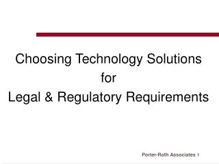 Choosing Technology Solutions  for  Legal & Regulatory Requirements