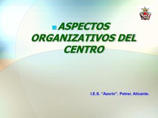 ASPECTOS ORGANIZATIVOS DEL CENTRO