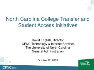 North Carolina College Transfer and Student Access Initiatives   David English, Director  CFNC Technology  Internet Serv