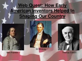 Web Quest: How Early American Inventors Helped In Shaping Our Country