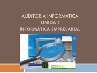 AUDITORIA INFORMATICA Unida I I nform�tica Empresarial