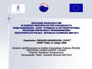 """Organizator: ZWIĄZEK EUROREGION """"TATRY""""                    NOWY TARG, 11 lutego 2009"""