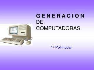 G E N E R A C I O N  DE   COMPUTADORAS