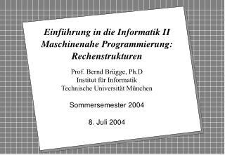 Einf�hrung in die Informatik II Maschinenahe Programmierung: Rechenstrukturen