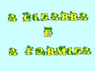 Era uma vez, uma formiguinha e uma cigarra muito amigas.