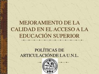 MEJORAMIENTO DE LA CALIDAD EN EL ACCESO A LA EDUCACIÓN SUPERIOR