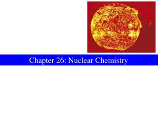 Chapter 26: Nuclear Chemistry
