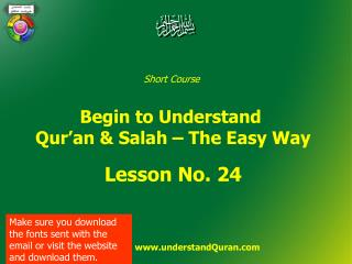 Short Course  Begin to Understand  Qur�an & Salah � The Easy Way Lesson No. 24