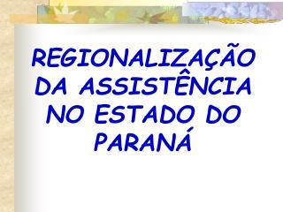 REGIONALIZAÇÃO DA ASSISTÊNCIA NO ESTADO DO PARANÁ
