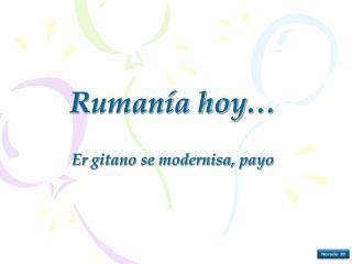 Rumanía hoy … E r gitano se modernisa, payo