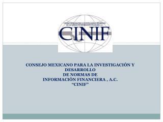 CONSEJO MEXICANO PARA LA INVESTIGACIÓN Y DESARROLLO  DE NORMAS DE  INFORMACIÓN FINANCIERA , A.C.