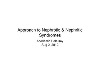 Approach to Nephrotic & Nephritic Syndromes
