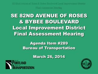 SE 82ND AVENUE OF ROSES & BYBEE BOULEVARD Local Improvement District Final Assessment Hearing