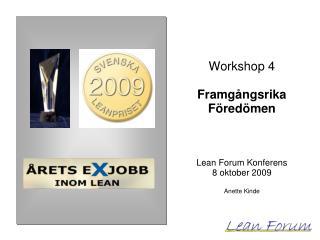 Workshop 4 Framgångsrika  Föredömen Lean Forum Konferens 8 oktober 2009 Anette Kinde