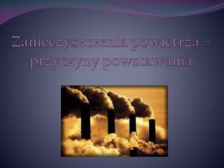 Zanieczyszczenia powietrza � przyczyny powstawania