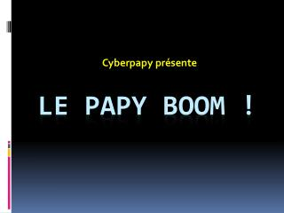 Le Papy Boom !