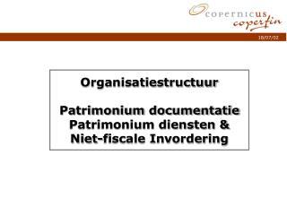 Organisatiestructuur Patrimonium documentatie Patrimonium diensten & Niet-fiscale Invordering